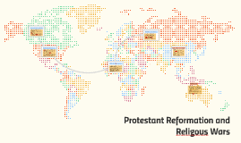 Protestant Reformation and Religous Wars
