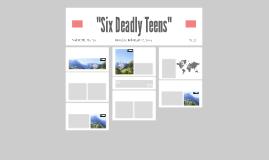 """Six Deadly Teens"""