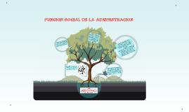 FUNCION SOCIAL DE LA ADMINISTRACION