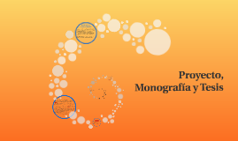 Copy of Proyecto, Monografía y Tesis