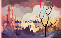 Copy of Fairy Tales, Folk Tales, Tall Tales, and Fables