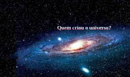 Quem criou o universo?