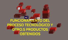 FUNCIONAMIENTO DEL PROCESO TECNOLÓGICO Y OTROS PRODUCTOS OBT