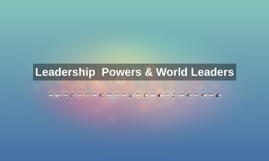 Leadership,  Powers & World Leaders