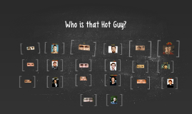Who is that Hot Guy?