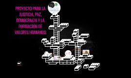 Copy of PROYECTO PARA LA JUSTICIA, PAZ, DEMOCRACIA Y LA FORMACIÓN DE