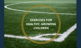 EXERCISES FOR HEALTHY, GROWING CHILDREN
