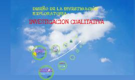Diseño de la investigación exploratoria: Investigación cualitativa