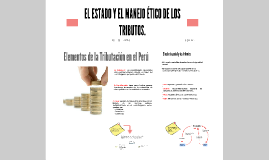 Copy of EL ESTADO Y EL MANEJO ÉTICO DE LOS TRIBUTOS.