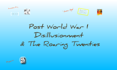 Post WWI Disillusionment & The Roaring Twenties