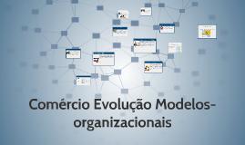 Comércio Evolução Modelos- organizacionais