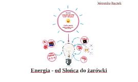 Energia - od Słońca do żarowki