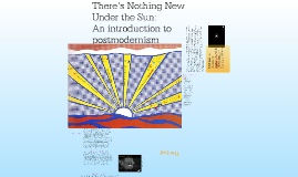 There's Nothing New Under the Sun: an introduction to postmodernism