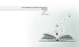 Copy of Unit 5 Residency Leadership Experience
