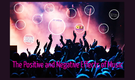 The Positive and Negitive Effects of Music