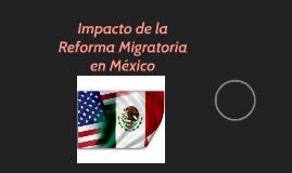 Impacto de la Reforma Migratoria en México