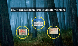 08.07 The Modern Era: Invisible Warfare