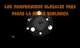 LOS COMPROMISOS GLOBALES PARA PAGAR LA DEUDA ECOLOGICA
