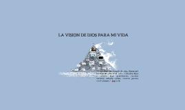 LA VISION DE DIOS PARA MI VIDA