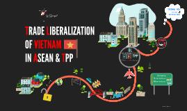 TRADE LIBERALIZATION OF VIETNAM IN ASEAN & TPP