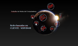 Redes baseadas em CLIENTE / SERVIDOR