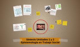 Resumen Unidades 1 y 2 Epistemología en Trabajo Social