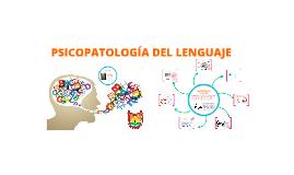Copy of PSICOPATOLOGÍA DEL LENGUAJE