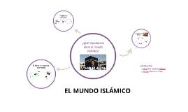 Copy of ¿Qué importancia tiene el mundo islámico?