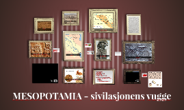 MESOPOTAMIA - sivilasjonens vugge