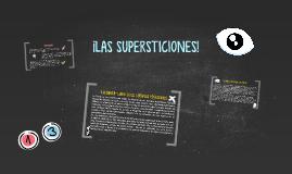 ¡LAS SUPERSTICIONES!