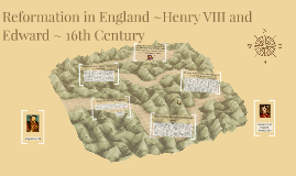 Reformation in England~ Henry VIII and Edward