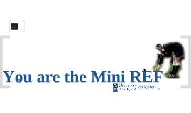 You are the Mini REF