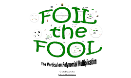 Foil the Fool: The Vertical on Polynomial Multiplication