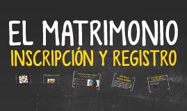 INSCRIPCIÓN Y REGISTRO DEL MATRIMONIO
