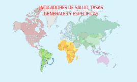 INDICADORES DE SALUD, TASAS GENERALES Y ESPECÌFICAS