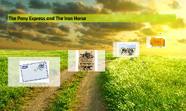The Pony Express and The Iron Horse