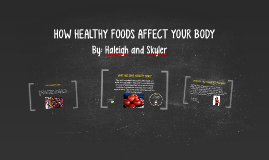 HOW HEALHY FOODS AFFECT YOUR BODY