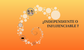 INDEPENDIENTE O INFLUENCIABLE ?