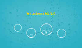 Turn customers into FUNS