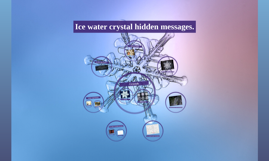 Copy of Ice water crystal hidden messages.