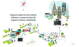 Impacto sobre el crecimiento urbano y consecuencias de impac