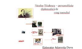 Nicolae Titulescu – personalitate diplomatică de rang mondia