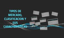 TIPOS DE MERCADO, CLASIFICACION Y SUS CARACTERISTICAS