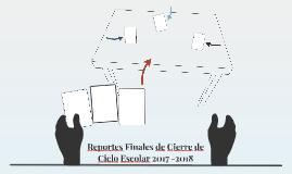 Reportes Finales de Cierre de Ciclo Escolar 2017 -2018