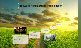 Beowulf: Heroic Deeds Then & Now