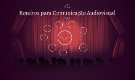 Roteiros para Comunicação Audiovisual