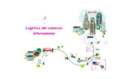 """""""Logistica del comercio Internacional"""""""
