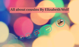 All about cousins By Elizabeth Wolf