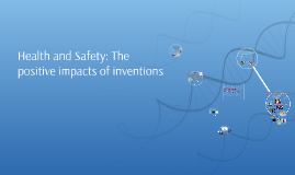 Team Prezi: Impacts of Invention on Health and Safety