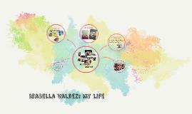 isaBella valdez: my life